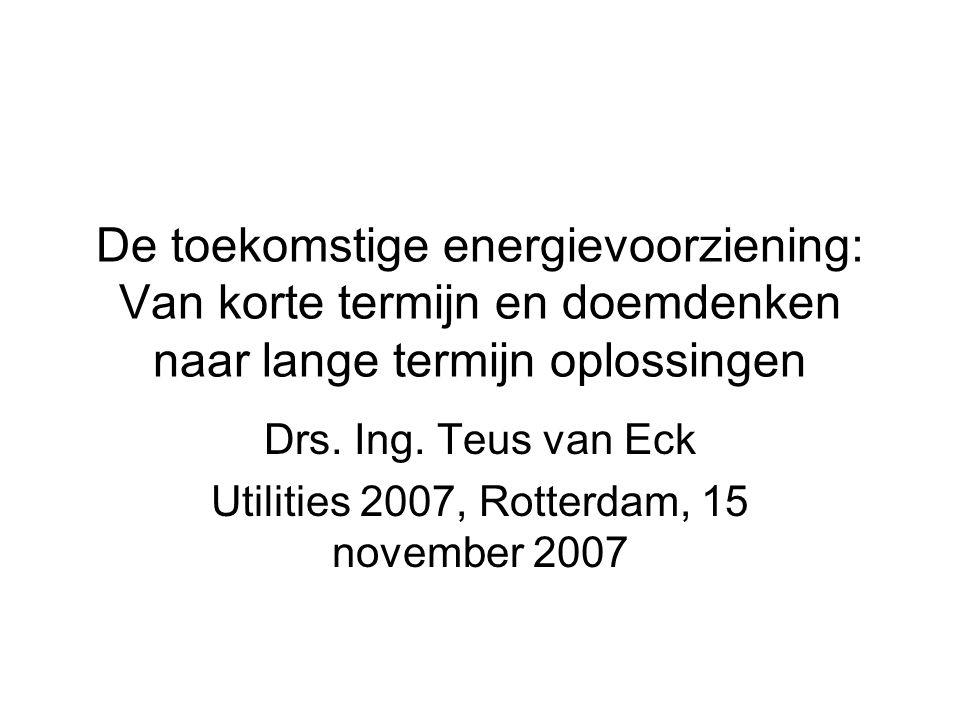 De toekomstige energievoorziening: Van korte termijn en doemdenken naar lange termijn oplossingen Drs. Ing. Teus van Eck Utilities 2007, Rotterdam, 15
