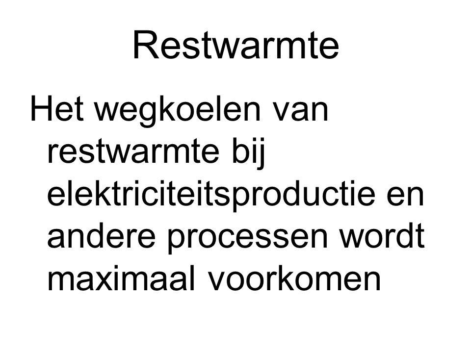 Restwarmte Het wegkoelen van restwarmte bij elektriciteitsproductie en andere processen wordt maximaal voorkomen