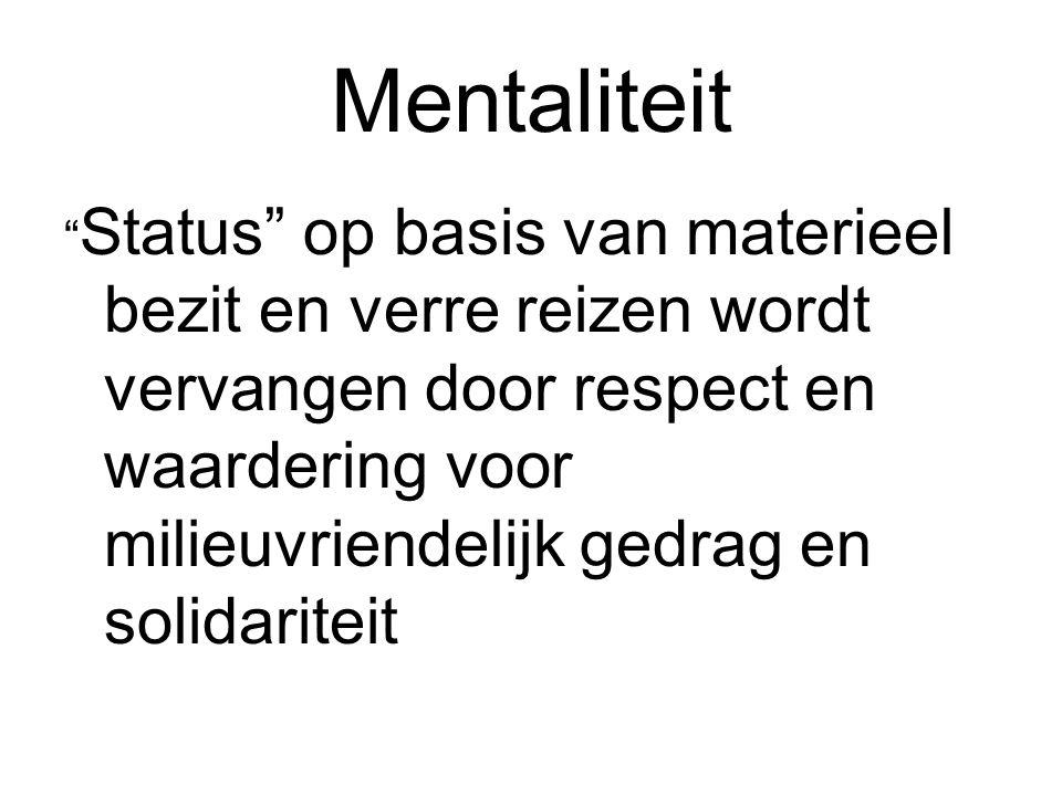 """Mentaliteit """" Status"""" op basis van materieel bezit en verre reizen wordt vervangen door respect en waardering voor milieuvriendelijk gedrag en solidar"""