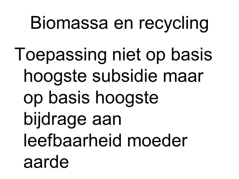Biomassa en recycling Toepassing niet op basis hoogste subsidie maar op basis hoogste bijdrage aan leefbaarheid moeder aarde