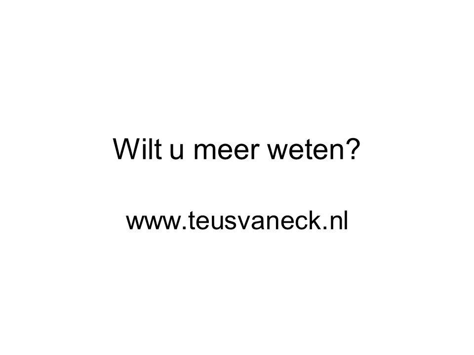 Wilt u meer weten? www.teusvaneck.nl