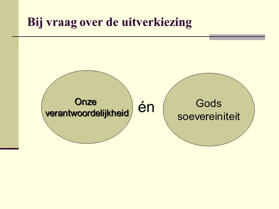 Bij vraag over de uitverkiezing Onzeverantwoordelijkheid Gods soevereiniteit én