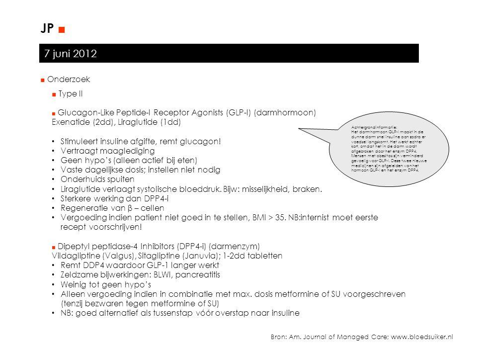7 juni 2012 JP ■ ■ Type II ■ Glucagon-Like Peptide-I Receptor Agonists (GLP-I) (darmhormoon) Exenatide (2dd), Liraglutide (1dd) Stimuleert insuline af