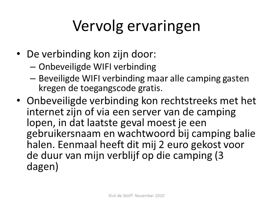 Vervolg ervaringen De verbinding kon zijn door: – Onbeveiligde WIFI verbinding – Beveiligde WIFI verbinding maar alle camping gasten kregen de toegang