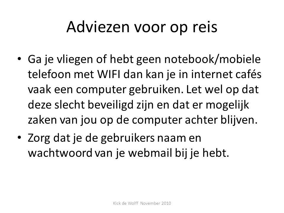 Adviezen voor op reis Ga je vliegen of hebt geen notebook/mobiele telefoon met WIFI dan kan je in internet cafés vaak een computer gebruiken. Let wel