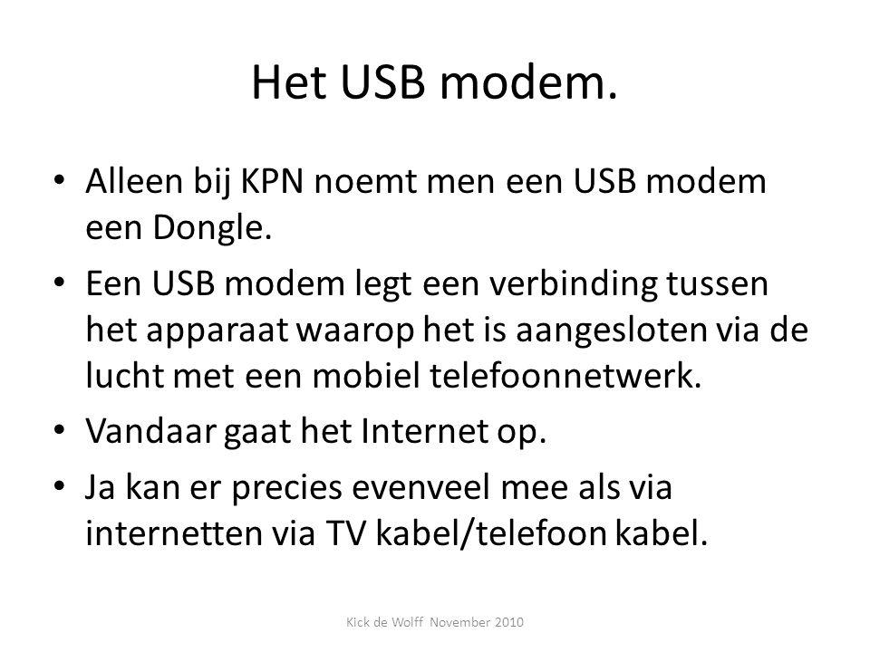Het USB modem. Alleen bij KPN noemt men een USB modem een Dongle. Een USB modem legt een verbinding tussen het apparaat waarop het is aangesloten via