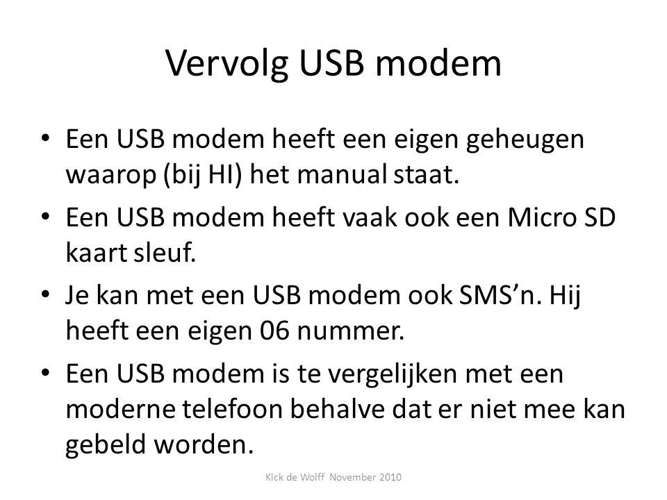 Vervolg USB modem Een USB modem heeft een eigen geheugen waarop (bij HI) het manual staat. Een USB modem heeft vaak ook een Micro SD kaart sleuf. Je k