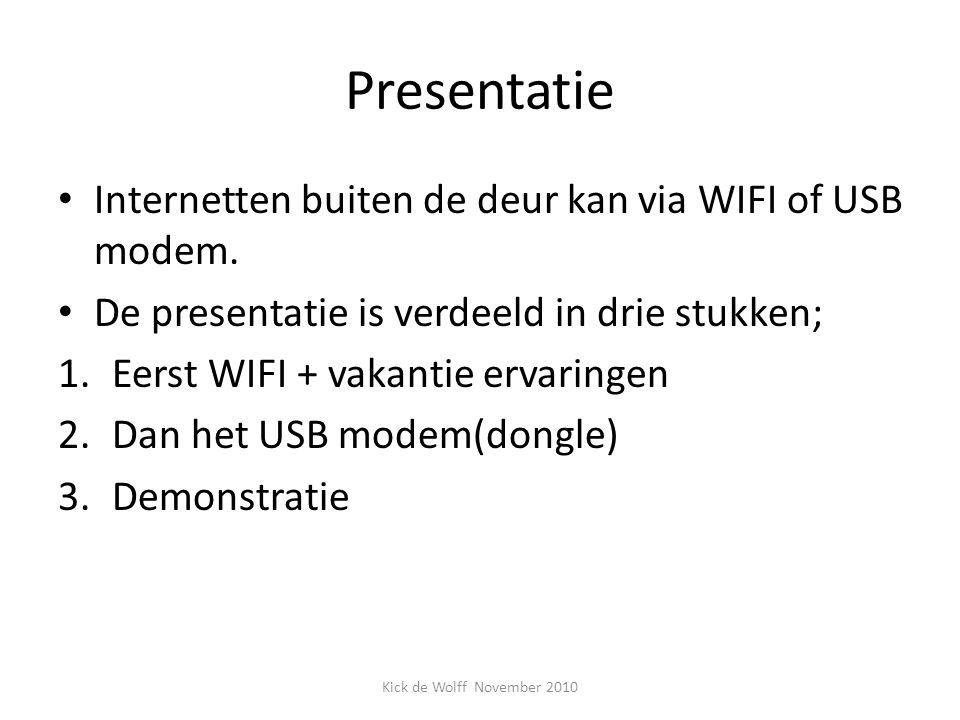 Presentatie Internetten buiten de deur kan via WIFI of USB modem. De presentatie is verdeeld in drie stukken; 1.Eerst WIFI + vakantie ervaringen 2.Dan