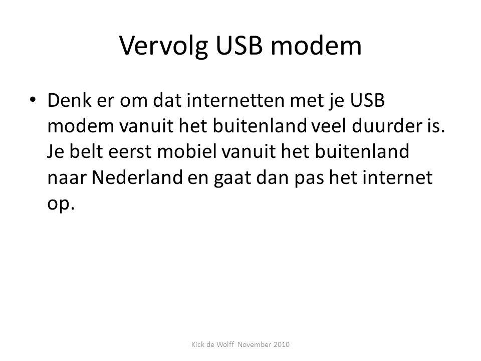 Vervolg USB modem Denk er om dat internetten met je USB modem vanuit het buitenland veel duurder is. Je belt eerst mobiel vanuit het buitenland naar N