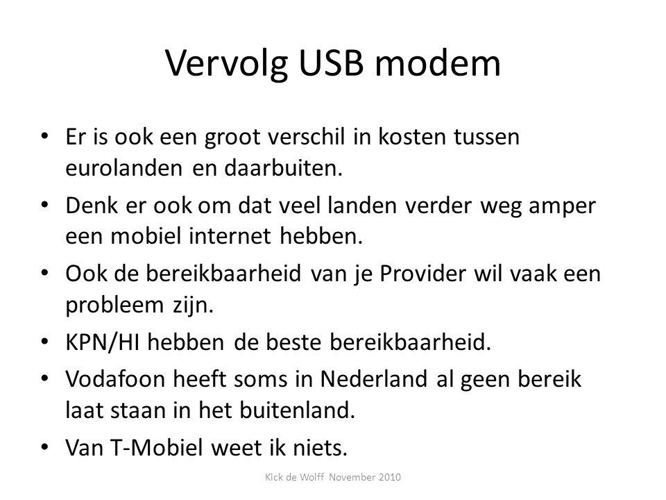 Vervolg USB modem Er is ook een groot verschil in kosten tussen eurolanden en daarbuiten. Denk er ook om dat veel landen verder weg amper een mobiel i