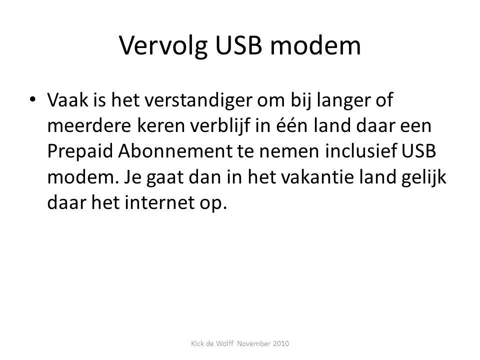 Vervolg USB modem Vaak is het verstandiger om bij langer of meerdere keren verblijf in één land daar een Prepaid Abonnement te nemen inclusief USB modem.