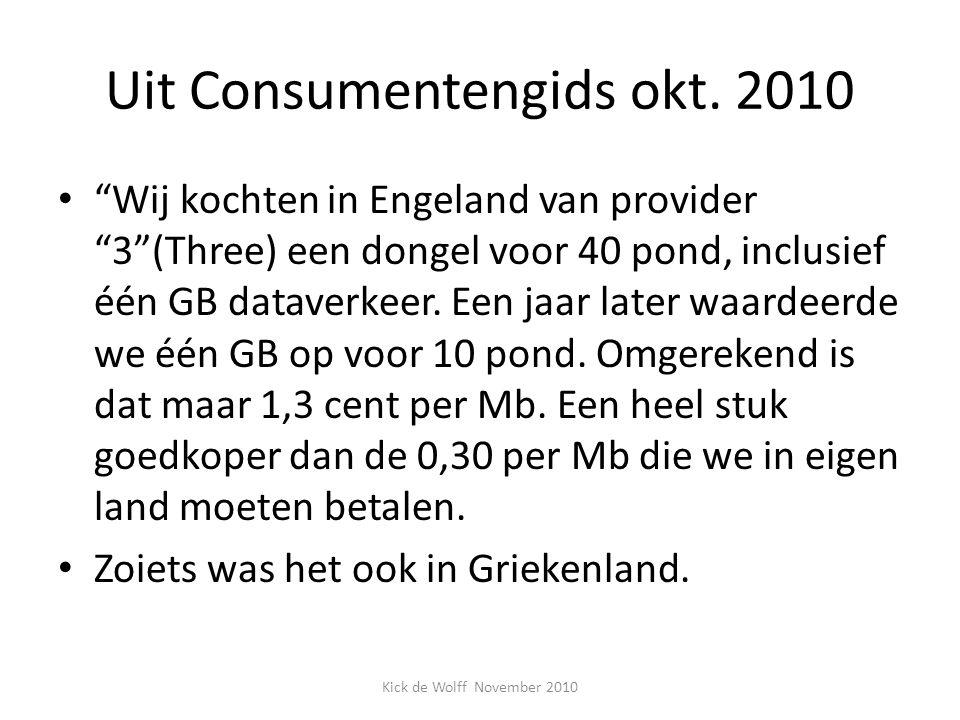 """Uit Consumentengids okt. 2010 """"Wij kochten in Engeland van provider """"3""""(Three) een dongel voor 40 pond, inclusief één GB dataverkeer. Een jaar later w"""