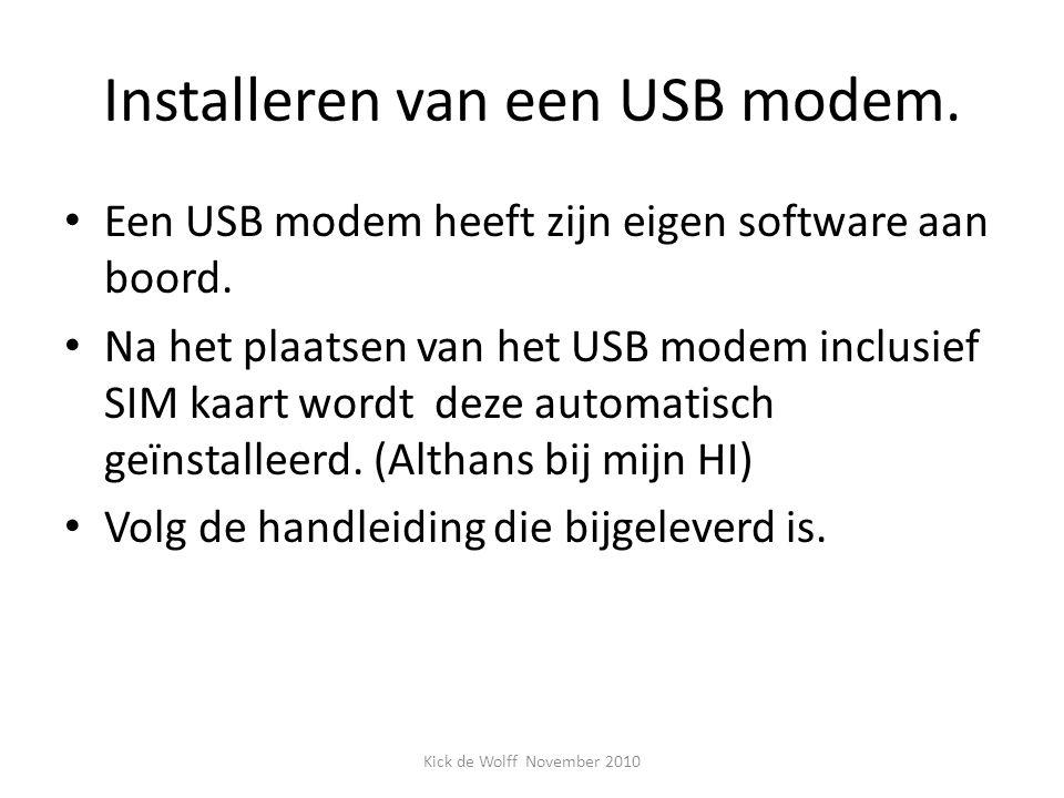 Installeren van een USB modem. Een USB modem heeft zijn eigen software aan boord. Na het plaatsen van het USB modem inclusief SIM kaart wordt deze aut