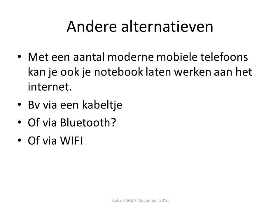 Andere alternatieven Met een aantal moderne mobiele telefoons kan je ook je notebook laten werken aan het internet. Bv via een kabeltje Of via Bluetoo