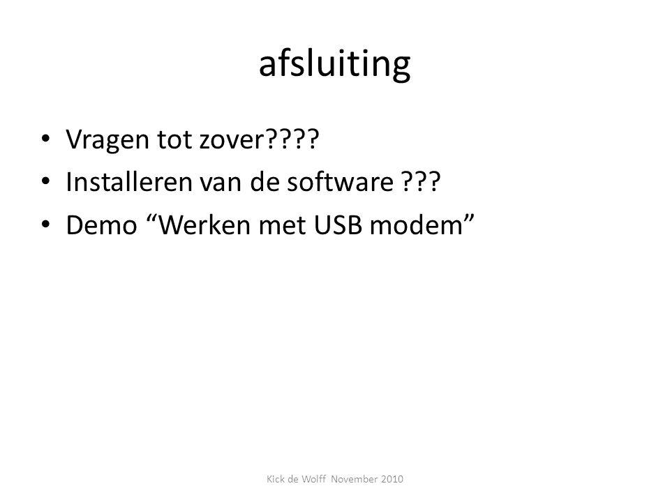 """afsluiting Vragen tot zover???? Installeren van de software ??? Demo """"Werken met USB modem"""" Kick de Wolff November 2010"""