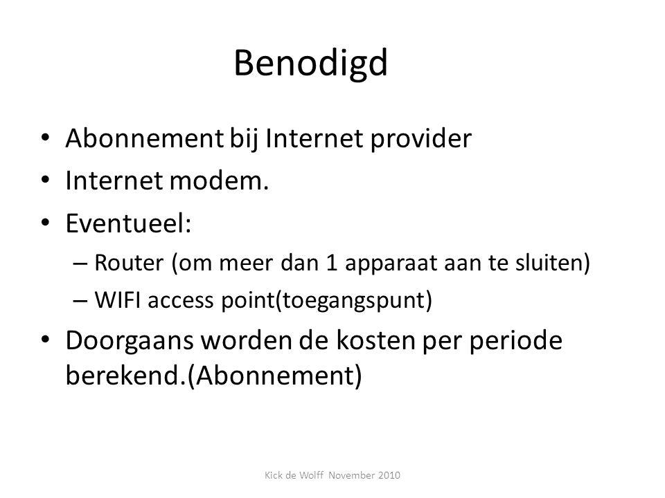 Benodigd Abonnement bij Internet provider Internet modem. Eventueel: – Router (om meer dan 1 apparaat aan te sluiten) – WIFI access point(toegangspunt