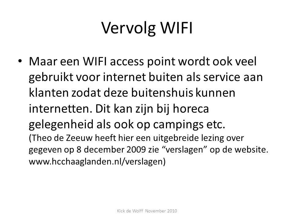 Vervolg WIFI Maar een WIFI access point wordt ook veel gebruikt voor internet buiten als service aan klanten zodat deze buitenshuis kunnen internetten.