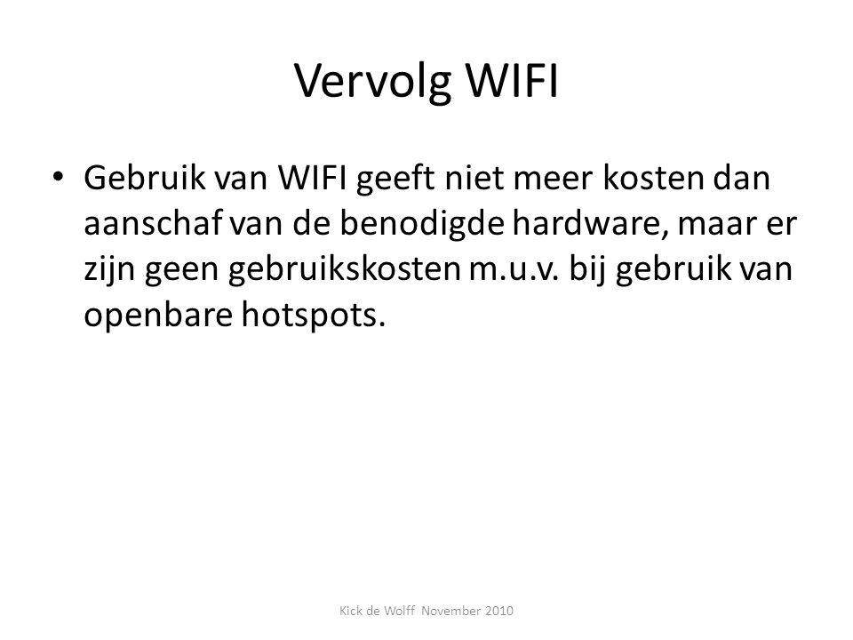 Vervolg WIFI Gebruik van WIFI geeft niet meer kosten dan aanschaf van de benodigde hardware, maar er zijn geen gebruikskosten m.u.v. bij gebruik van o