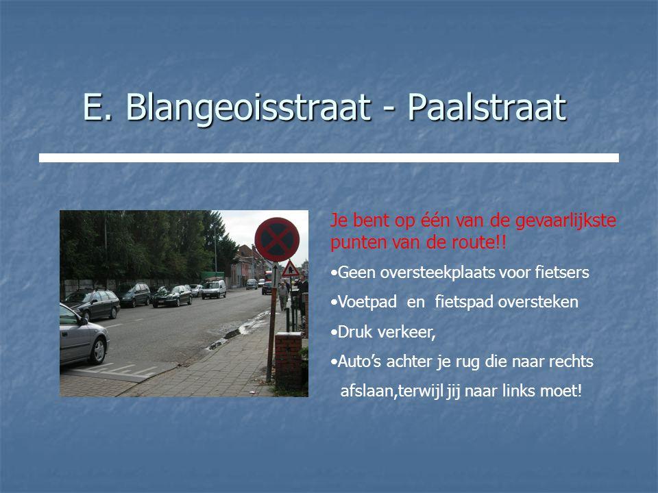 E. Blangeoisstraat - Paalstraat Je bent op één van de gevaarlijkste punten van de route!.
