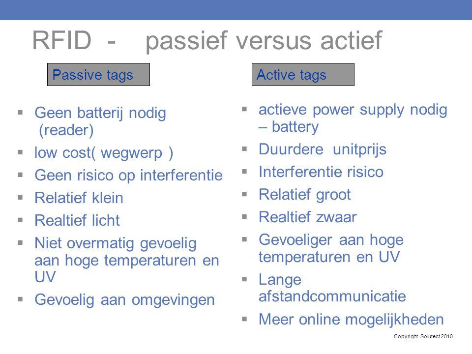 RFID - passief versus actief  Geen batterij nodig (reader)  low cost( wegwerp )  Geen risico op interferentie  Relatief klein  Realtief licht  N