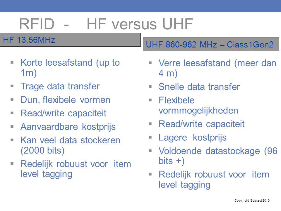 RFID - HF versus UHF  Korte leesafstand (up to 1m)  Trage data transfer  Dun, flexibele vormen  Read/write capaciteit  Aanvaardbare kostprijs  K