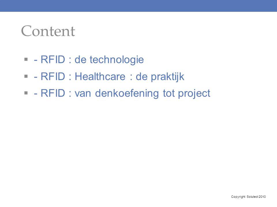 Content  - RFID : de technologie  - RFID : Healthcare : de praktijk  - RFID : van denkoefening tot project Copyright Solutect 2010