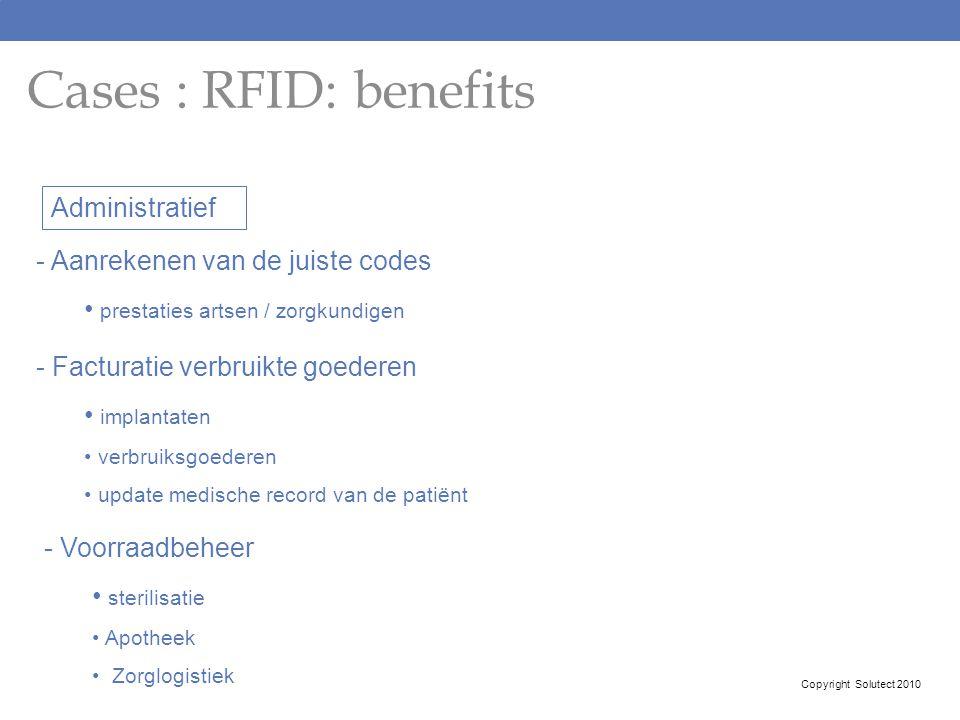 Cases : RFID: benefits Copyright Solutect 2010 - Aanrekenen van de juiste codes prestaties artsen / zorgkundigen Administratief - Facturatie verbruikt