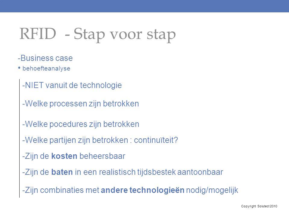 RFID - Stap voor stap -Business case behoefteanalyse -NIET vanuit de technologie -Welke processen zijn betrokken -Welke pocedures zijn betrokken -Welk