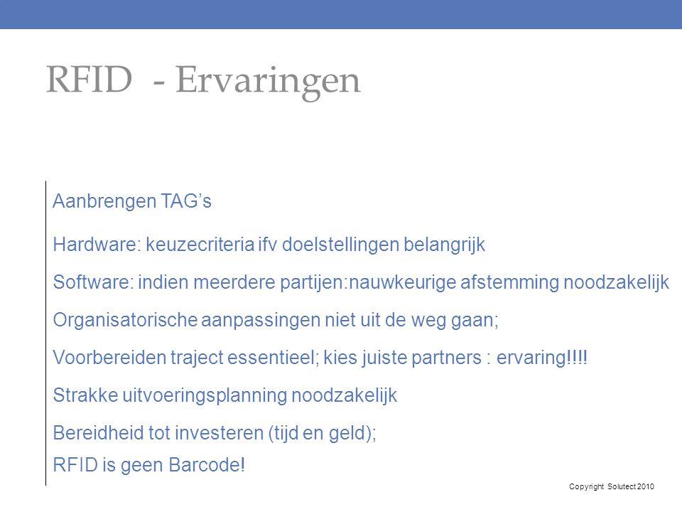 RFID - Ervaringen Aanbrengen TAG's Hardware: keuzecriteria ifv doelstellingen belangrijk Software: indien meerdere partijen:nauwkeurige afstemming noo