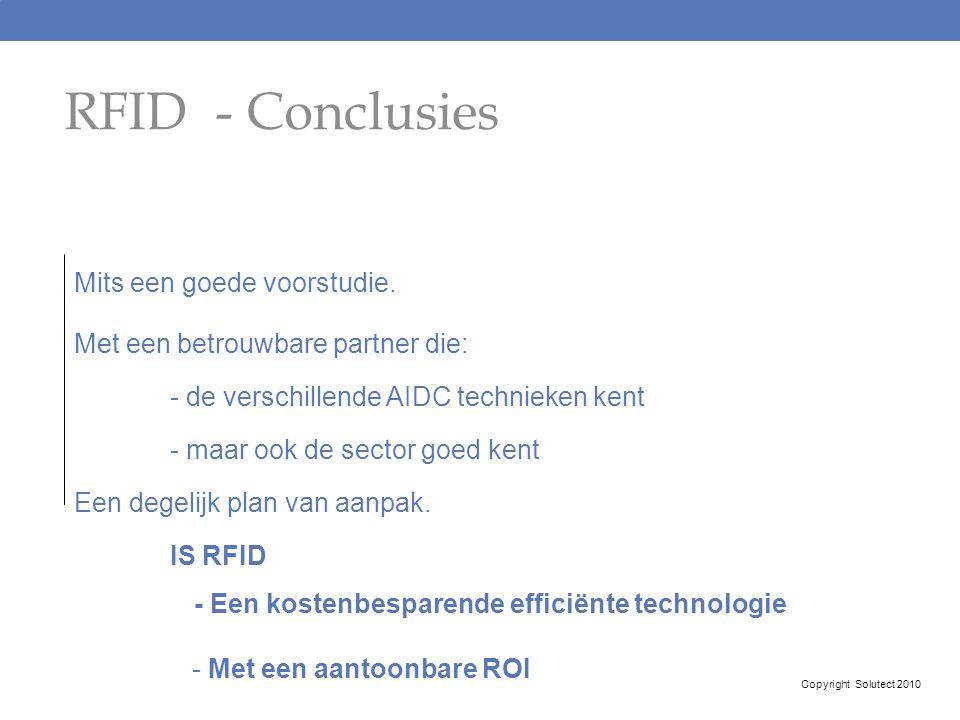 RFID - Conclusies Mits een goede voorstudie. Met een betrouwbare partner die: - de verschillende AIDC technieken kent - maar ook de sector goed kent E