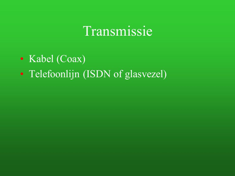 Transmissie Kabel (Coax) Telefoonlijn (ISDN of glasvezel)