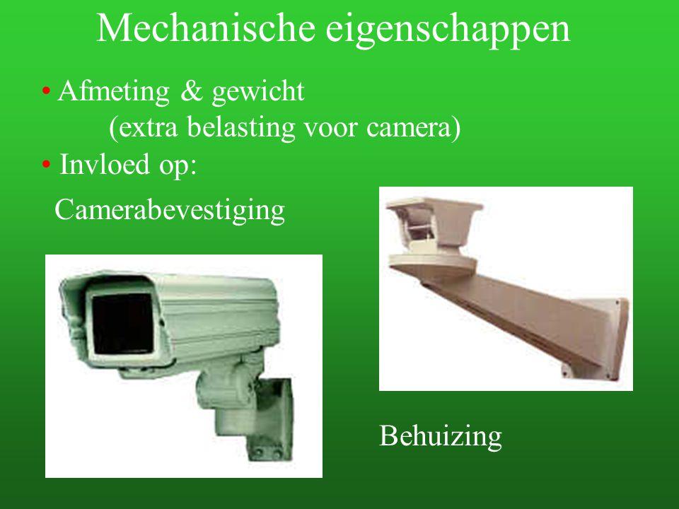 Mechanische eigenschappen Afmeting & gewicht (extra belasting voor camera) Camerabevestiging Behuizing Invloed op: