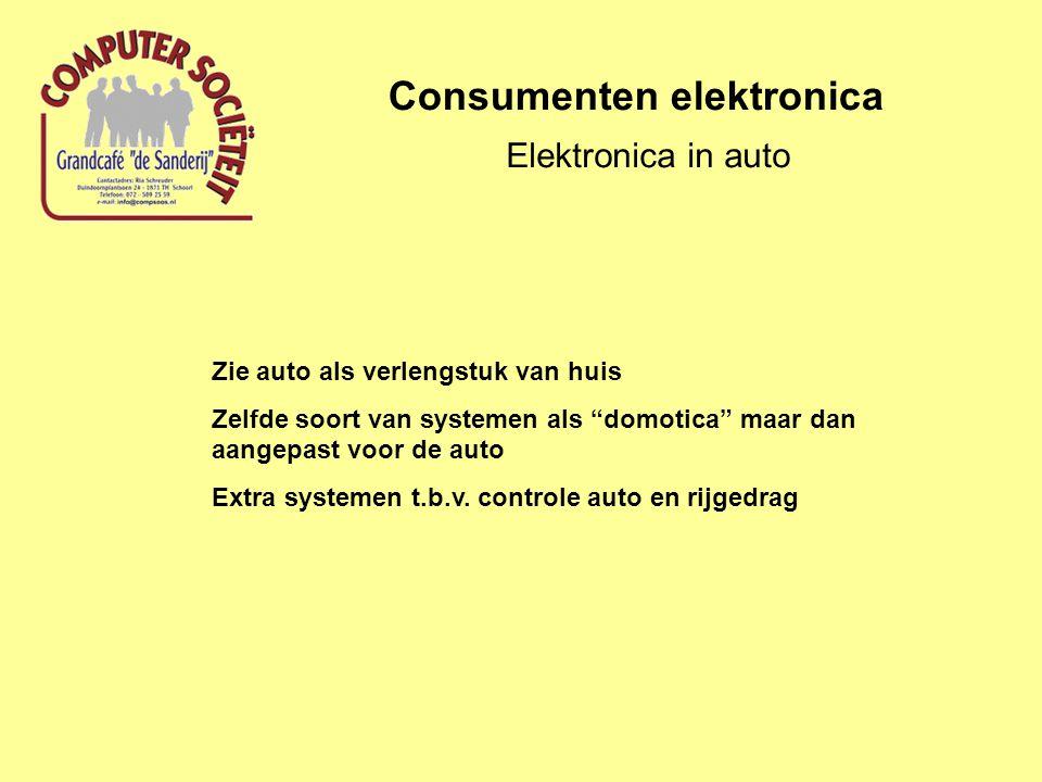 Consumenten elektronica Elektronica in auto Zie auto als verlengstuk van huis Zelfde soort van systemen als domotica maar dan aangepast voor de auto Extra systemen t.b.v.