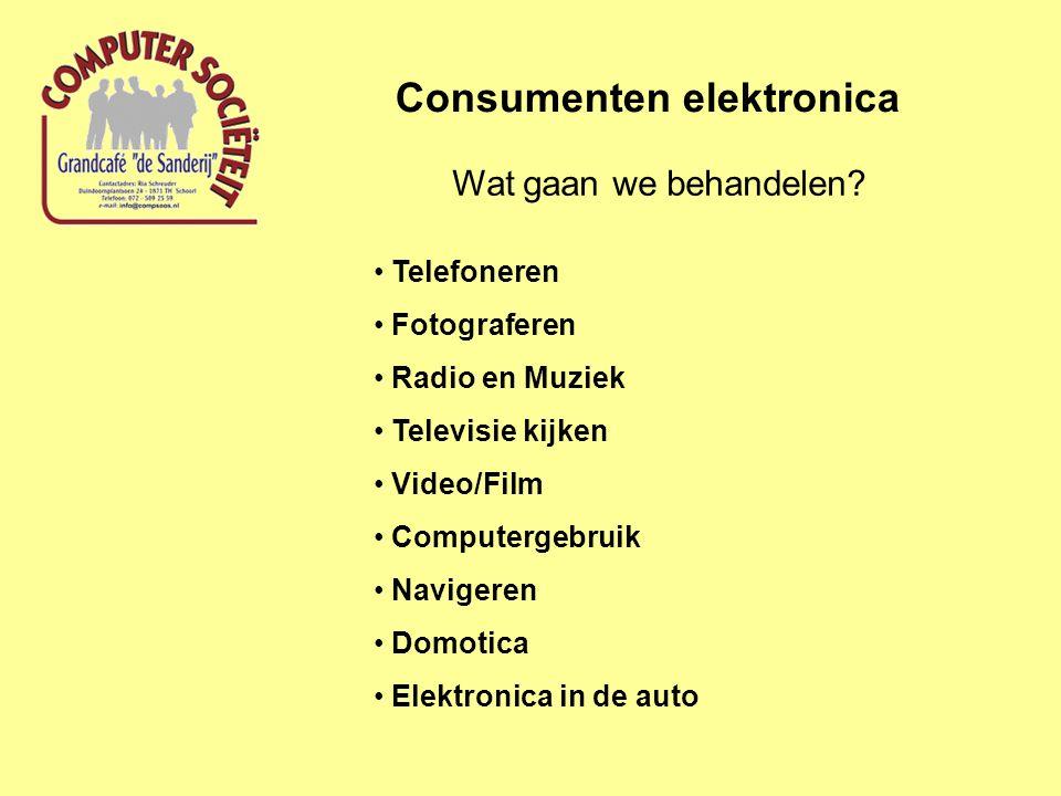 Consumenten elektronica Wat gaan we behandelen.