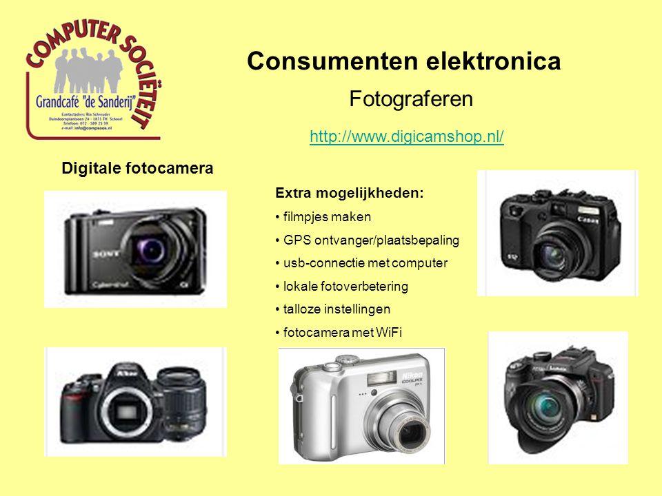 Consumenten elektronica Fotograferen Digitale fotocamera Extra mogelijkheden: filmpjes maken GPS ontvanger/plaatsbepaling usb-connectie met computer lokale fotoverbetering talloze instellingen fotocamera met WiFi http://www.digicamshop.nl/