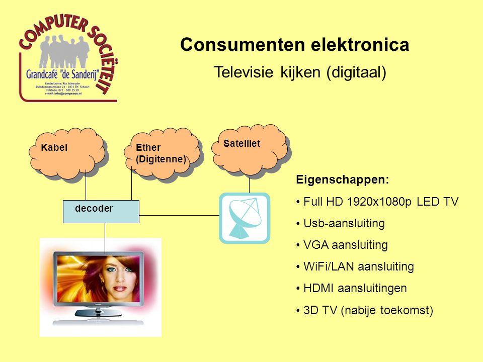 Consumenten elektronica Televisie kijken (digitaal) Eigenschappen: Full HD 1920x1080p LED TV Usb-aansluiting VGA aansluiting WiFi/LAN aansluiting HDMI aansluitingen 3D TV (nabije toekomst) KabelEther (Digitenne) Satelliet decoder