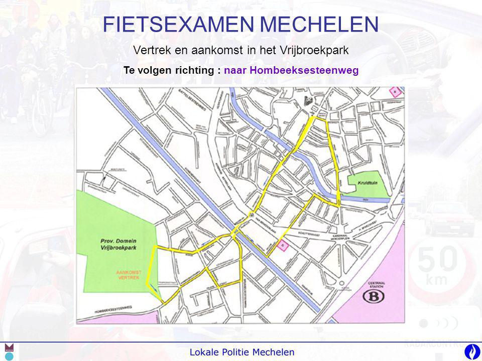 FIETSEXAMEN MECHELEN Vertrek en aankomst in het Vrijbroekpark Te volgen richting : naar Hombeeksesteenweg