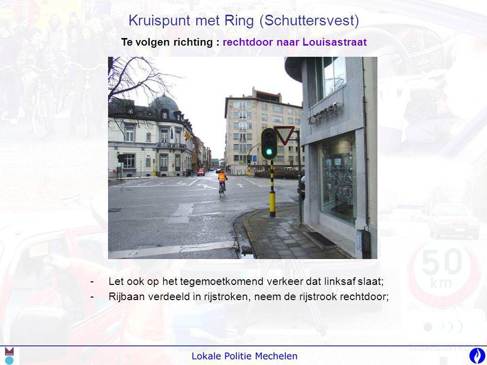 -L-Let ook op het tegemoetkomend verkeer dat linksaf slaat; -R-Rijbaan verdeeld in rijstroken, neem de rijstrook rechtdoor; Kruispunt met Ring (Schutt