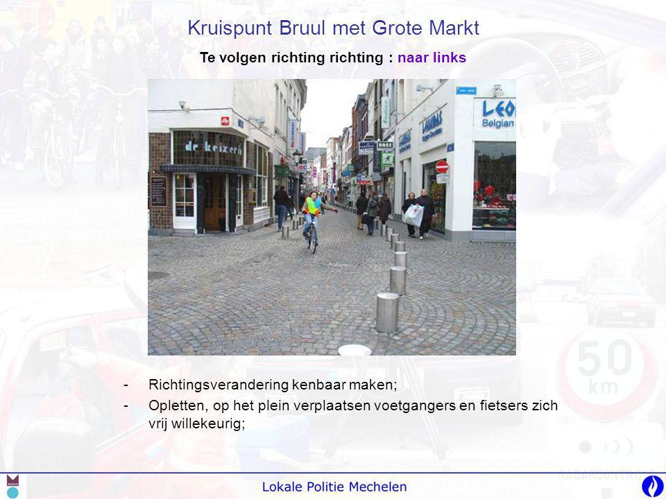 -R-Richtingsverandering kenbaar maken; -O-Opletten, op het plein verplaatsen voetgangers en fietsers zich vrij willekeurig; Kruispunt Bruul met Grote