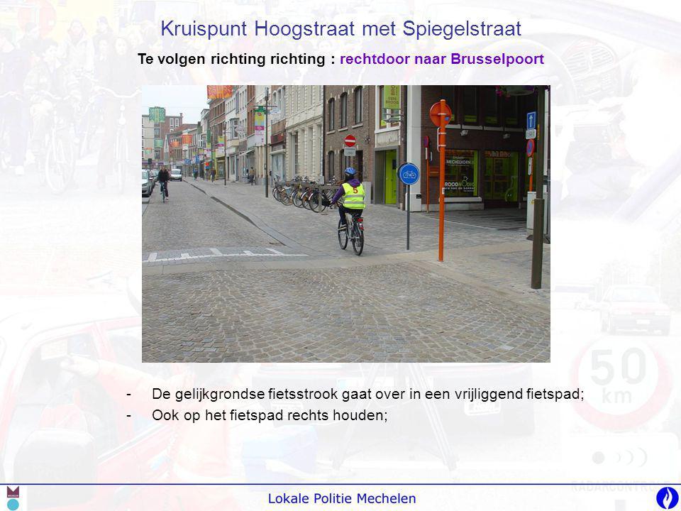 -D-De gelijkgrondse fietsstrook gaat over in een vrijliggend fietspad; -O-Ook op het fietspad rechts houden; Kruispunt Hoogstraat met Spiegelstraat Te