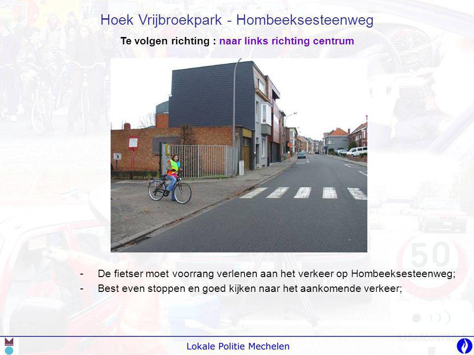 -D-De fietser moet voorrang verlenen aan het verkeer op Hombeeksesteenweg; -B-Best even stoppen en goed kijken naar het aankomende verkeer; Hoek Vrijb