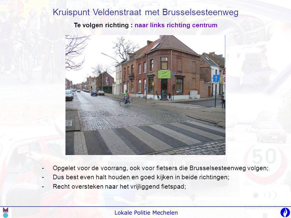 -O-Opgelet voor de voorrang, ook voor fietsers die Brusselsesteenweg volgen; -D-Dus best even halt houden en goed kijken in beide richtingen; -R-Recht