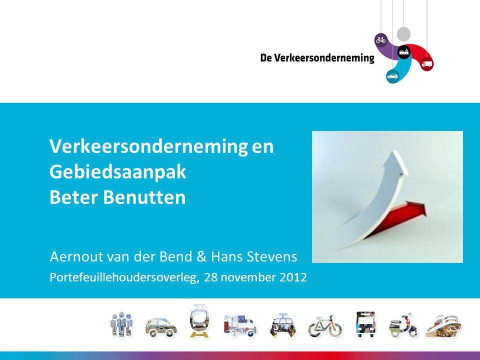 Verkeersonderneming en Gebiedsaanpak Beter Benutten Aernout van der Bend & Hans Stevens Portefeuillehoudersoverleg, 28 november 2012