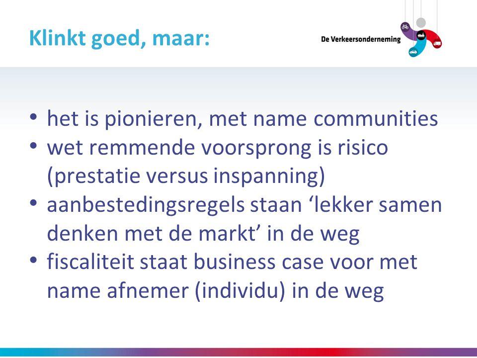 Klinkt goed, maar: het is pionieren, met name communities wet remmende voorsprong is risico (prestatie versus inspanning) aanbestedingsregels staan 'l