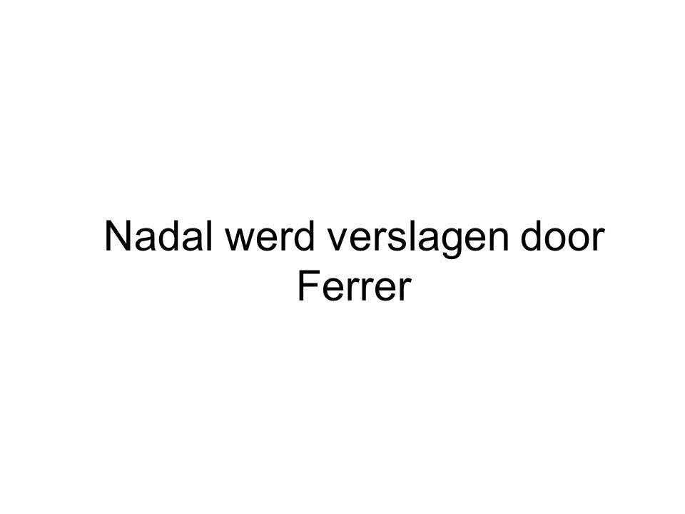 Nadal werd verslagen door Ferrer