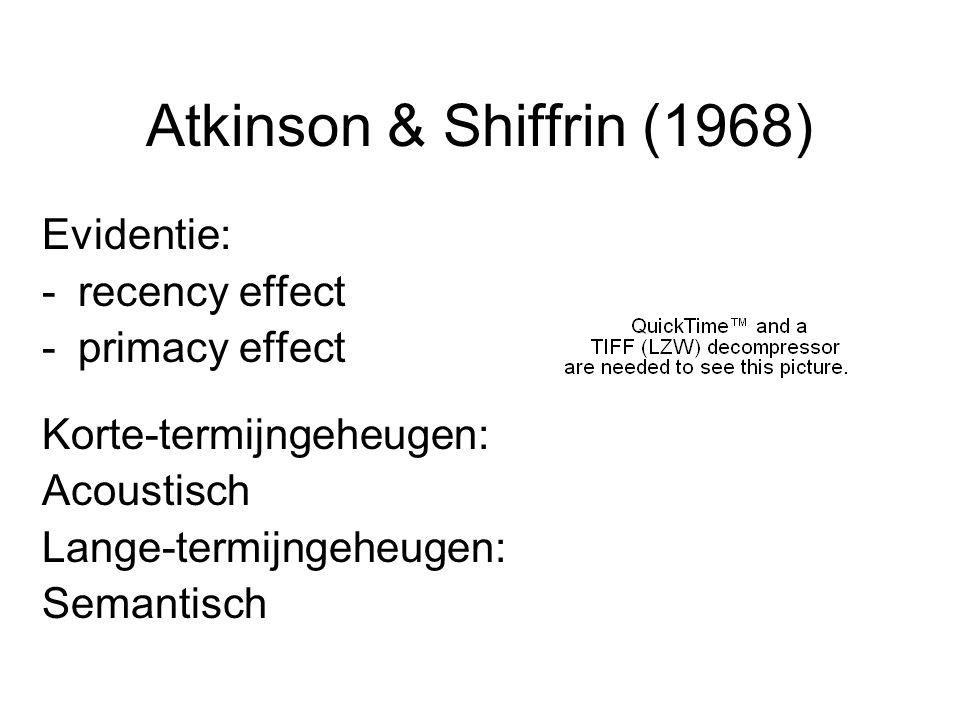 Atkinson & Shiffrin (1968) Evidentie: -recency effect -primacy effect Korte-termijngeheugen: Acoustisch Lange-termijngeheugen: Semantisch