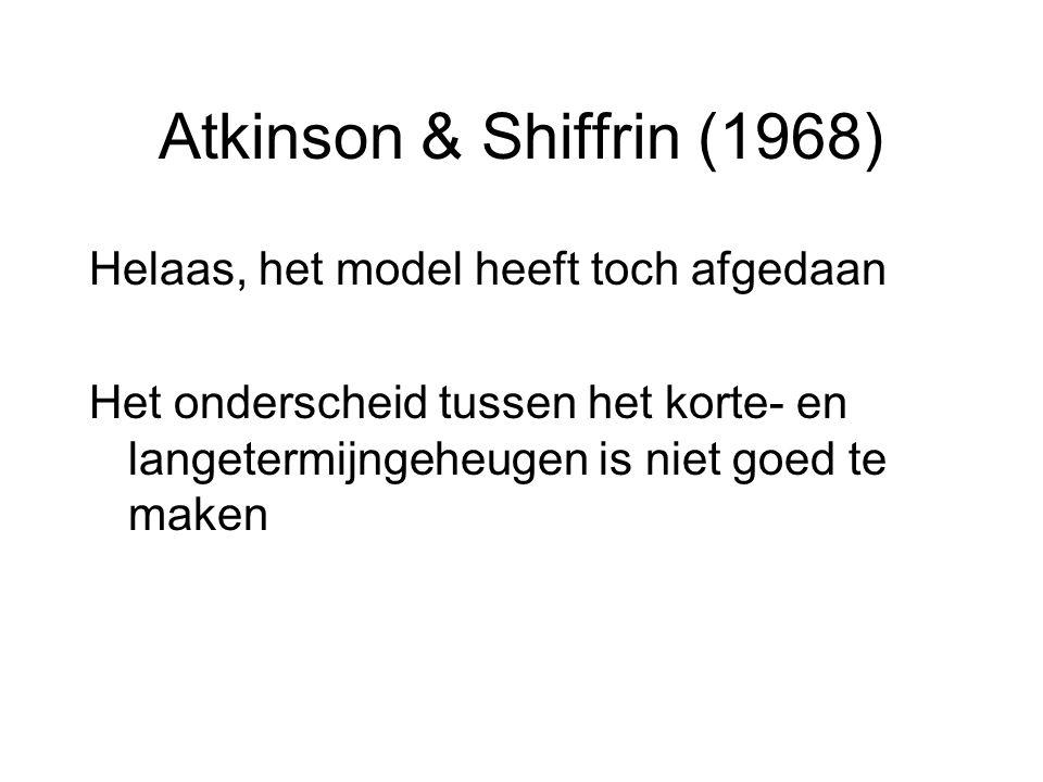 Atkinson & Shiffrin (1968) Helaas, het model heeft toch afgedaan Het onderscheid tussen het korte- en langetermijngeheugen is niet goed te maken
