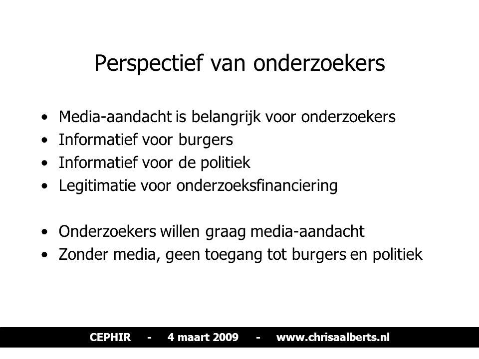 Perspectief van onderzoekers Media-aandacht is belangrijk voor onderzoekers Informatief voor burgers Informatief voor de politiek Legitimatie voor ond