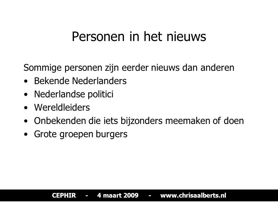 Personen in het nieuws Sommige personen zijn eerder nieuws dan anderen Bekende Nederlanders Nederlandse politici Wereldleiders Onbekenden die iets bij