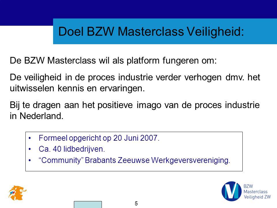 5 Doel BZW Masterclass Veiligheid: De BZW Masterclass wil als platform fungeren om: De veiligheid in de proces industrie verder verhogen dmv. het uitw
